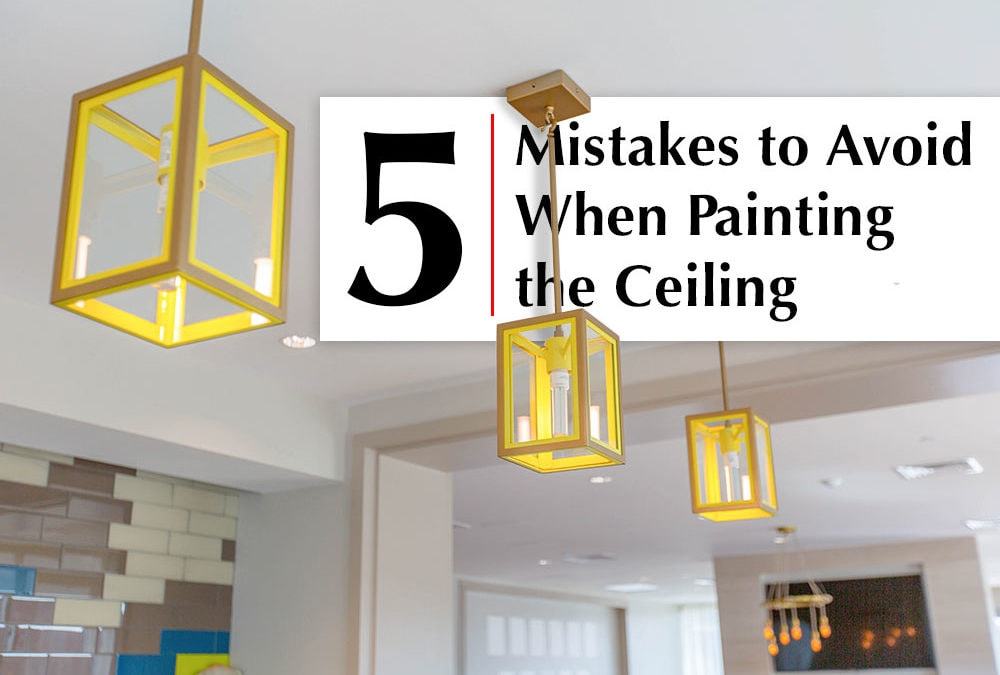 5 Mistakes to Avoid When Painting the Ceiling